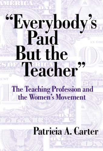 Everybody's Paid But The Teacher: The Teaching Profession And The Women's Movement (Reflective History, 7) (Reflective History Series)