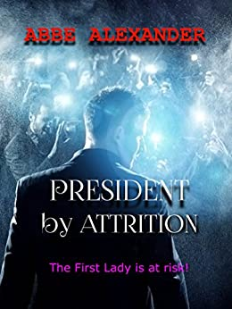 President by Attrition (English Edition) por [Alexander, Abbe]