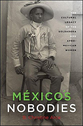 México's Nobodies: The Cultural Legacy of the Soldadera and Afro-Mexican Women (SUNY series, Genders in the Global South) (Las Soldaderas Women Of The Mexican Revolution)