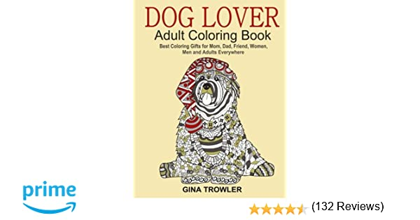 Amazon Dog Lover Adult Coloring Book Best Gifts For Mom Dad Friend Women Men And Adults Everywhere Beautiful Dogs Stress Relieving