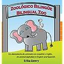 Zoológico Bilingüe / Bilingual Zoo: Un Abecedario de Animales En Español E Inglés / An Animal Alphabet in English and Spanish