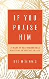 If You Praise Him: 40 Days in the Wilderness Brought 40 Days of Praise