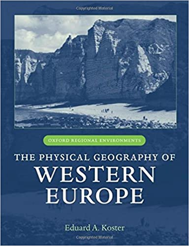 The Physical Geography of Western Europe (Oxford Regional Environments)