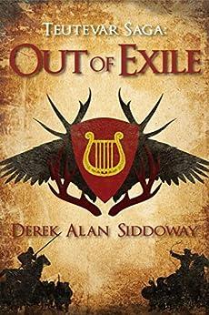 Out of Exile (Teutevar Saga Book 1) by [Siddoway, Derek Alan]