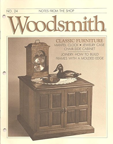 Woodsmith Magazine - Nov/Dec 1982, (No. 24) - Notes From the Shop - Classic Furniture, Mantel Clock, Jewelry Case, Chair-Side Cabinet, Joinery: How to Build Frames with Molded Edges. ETC. ETC.
