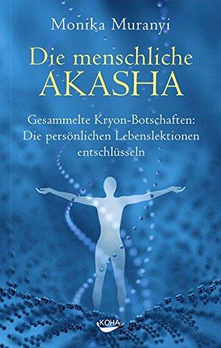 Die menschliche Akasha: Gesammelte Kryon-Botschaften - Die persönlichen Lebenslektionen entschlüsseln