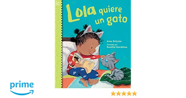 Lola quiere un gato (Lola Reads) (Spanish Edition): Anna McQuinn, Rosalind Beardshaw: 9781580899888: Amazon.com: Books