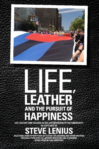 (Life, Leather and the Pursuit of Happiness: Life, history and culture in the leather/BDSM/fetish community)