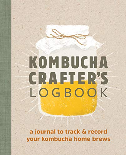 Kombucha Crafter's Logbook: A Journal to Track and Record Your Kombucha Home Brews by Angelica Kelly