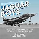Jaguar Boys: True Tales from Operators of the Big Cat in Peace and War | Ian Hall