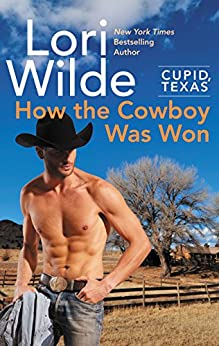 Cupid, Texas: How the Cowboy Was Won by [Wilde, Lori]