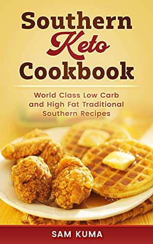Southern Keto Cookbook: World Class High Fat and Low Carb Southern Recipes by [Kuma, Sam]