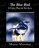 The Blue Bird a Fairy Play in Six Acts, Maurice Maeterlinck, 1438532288