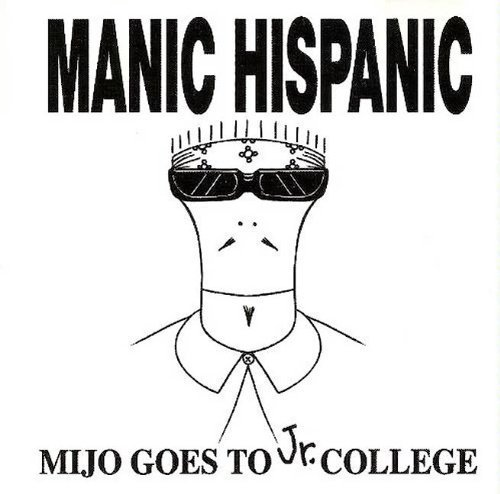 Mijo Goes To Jr. College by Manic Hispanic (2003-05-03) (Manic Hispanic Mijo Goes To Jr College)