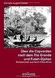 Ãœber Die Capverden Nach Dem Rio Grande und Futah-Djallon, Cornelio August Doelter, 3845720026