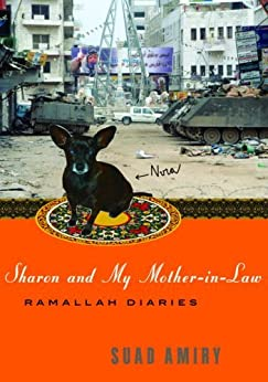 Sharon and My Mother-in-Law: Ramallah Diaries by [Amiry, Suad]