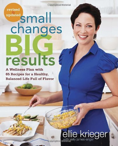 Small Changes, Big Results, Revised and Updated: A Wellness Plan with 65 Recipes for a Healthy, Balanced Life Full of Flavor (Big Small Changes)