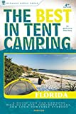 The Best in Tent Camping: Florida: A Guide for Car Campers Who Hate RVs, Concrete Slabs, and Loud Portable Stereos (Best Tent Camping)
