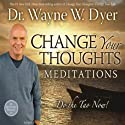 Change Your Thoughts Meditations: Do the Tao Now! Rede von Dr. Wayne W. Dyer Gesprochen von: Dr. Wayne W. Dyer
