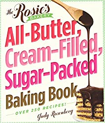 [ THE ROSIE'S BAKERY ALL-BUTTER, CREAM-FILLED, SUGAR-PACKED BAKING BOOK ] The Rosie's Bakery All-Butter, Cream-Filled, Sugar-Packed Baking Book By Rosenberg, Judy ( Author ) Nov-2011 [ Paperback ]