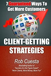 Client-Getting Strategies: 7 GUARANTEED Ways To Get More Customers by Rob Cuesta (2013-11-02)