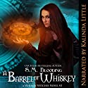 A Barrel of Whiskey: A Whiskey Witches Novel Audiobook by S.M. Blooding Narrated by Kalinda Little