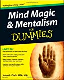 Mind Magic and Mentalism for Dummies, James L. Clark, 1119953502