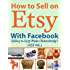 How to Sell on Etsy With Facebook - Selling on Etsy Made Ridiculously Easy Vol. 1