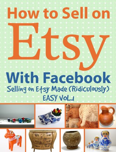 How to Sell on Etsy With Facebook | Selling on Etsy Made Ridiculously Easy Vol. 1: Your No-Nonsense Guide to Etsy Marketing That Works (Selling on Etsy Made (Ridiculously) Easy)