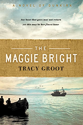 The Maggie Bright: A Novel of Dunkirk by [Groot, Tracy]