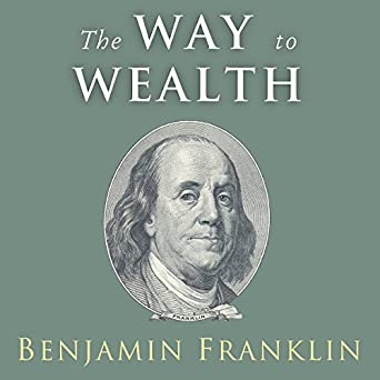 The Way to Wealth: Ben Franklin on Money and Success