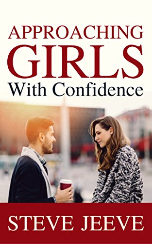 Amazon approaching girls with confidence a book for every man approaching girls with confidence a book for every man who has ever been afraid to ccuart Image collections