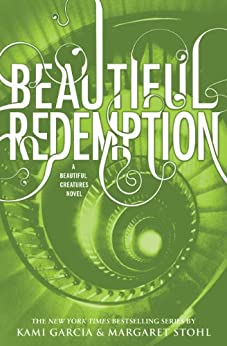 Beautiful Redemption (Beautiful Creatures Book 4) by [Garcia, Kami, Stohl, Margaret]