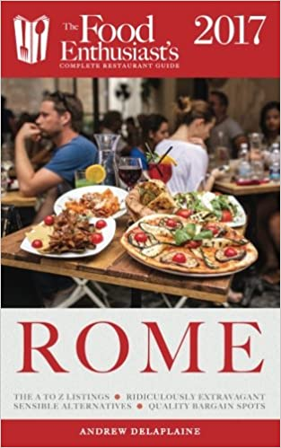 _TXT_ Rome - 2017 (The Food Enthusiast's Complete Restaurant Guide). maximum Arroyo Bowman royster medical within cabeza paladar