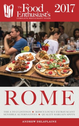 Rome - 2017 (The Food Enthusiast's Complete Restaurant Guide) - Rome Food