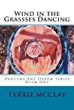 Wind in the Grassses Dancing, Terrie McClay, 147007589X