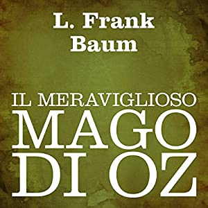 Il meraviglioso mago di Oz [The Wonderful Wizard of Oz] Audiobook