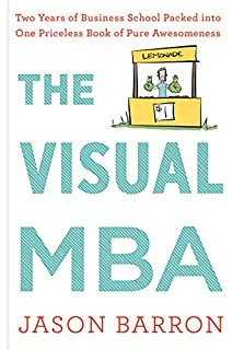 Book Cover: The Visual MBA: Two Years of Business School Packed into One Priceless Book of Pure Awesomeness
