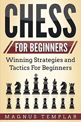 Chess For Beginners: Winning Strategies and Tactics for Beginners