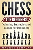 Chess For Beginners: Winning Strategies And Tactics For Beginners (volume 1)-Magnus Templar