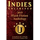 Indies Unlimited's 2015 Flash Fiction Anthology (Indies Unlimited Flash Fiction Anthology) (Volume 4)
