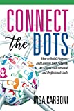 Download Connect the Dots: How to Build, Nurture, and Leverage Your Network to Achieve Your Personal and Professional Goals in PDF ePUB Free Online
