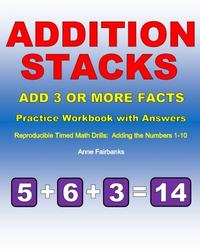 Addition Stacks: Add 3 or More Facts Practice Workbook with Answers: Reproducible Timed Math Drills: Adding the Numbers 1-10