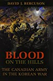 img - for Blood on the Hills: The Canadian Army in the Korean War book / textbook / text book