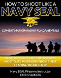 How to Shoot Like a Navy SEAL, Chris Sajnog, 0989266451