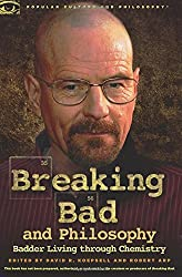 Breaking Bad and Philosophy: Badder Living Through Chemistry