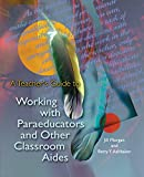 img - for A Teacher's Guide to Working with Paraeducators and Other Classroom Aides book / textbook / text book