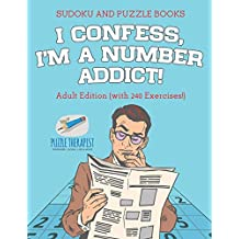 I Confess, I'm a Number Addict! | Sudoku and Puzzle Books | Adult Edition (with 240 Exercises!)