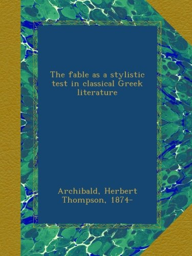 The fable as a stylistic test in classical Greek literature ebook