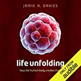 Download Life Unfolding: How the Human Body Creates Itself in PDF ePUB Free Online